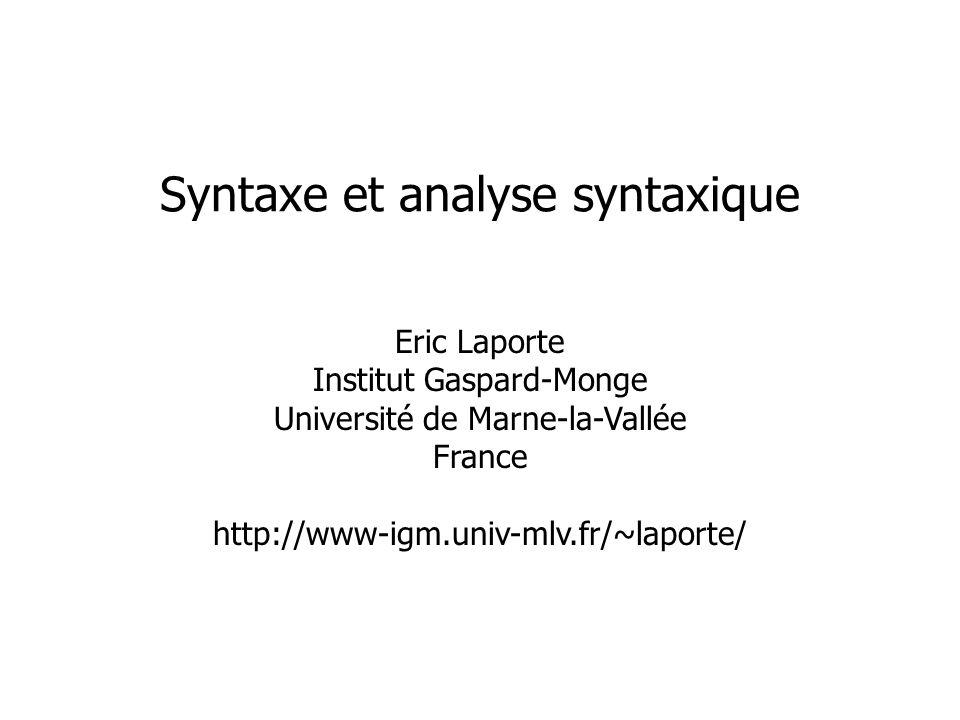 Eric Laporte Institut Gaspard-Monge Université de Marne-la-Vallée France http://www-igm.univ-mlv.fr/~laporte/ Syntaxe et analyse syntaxique