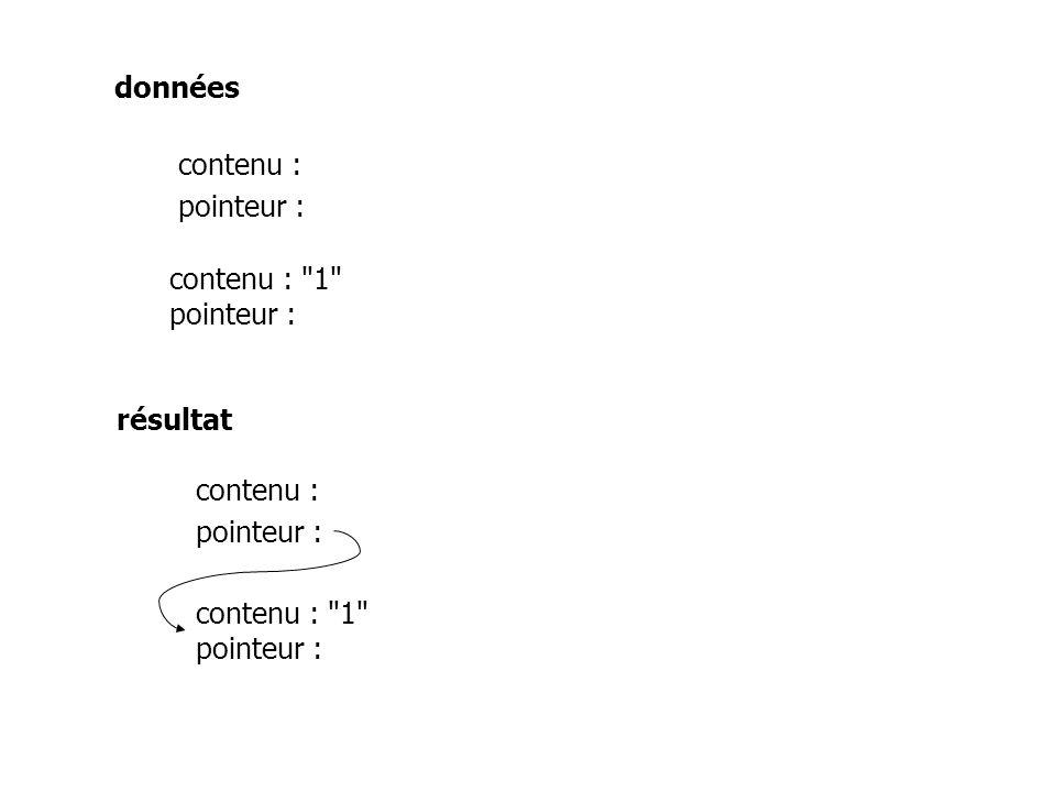 données contenu : 1 pointeur : contenu : résultat contenu : 1 pointeur : contenu :