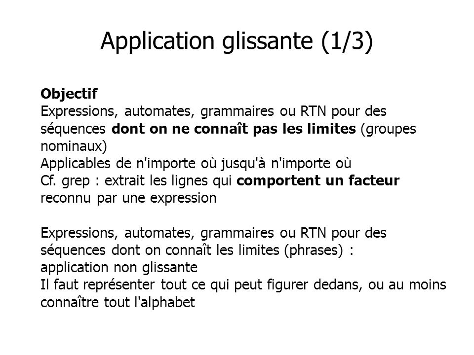 Objectif Expressions, automates, grammaires ou RTN pour des séquences dont on ne connaît pas les limites (groupes nominaux) Applicables de n'importe o