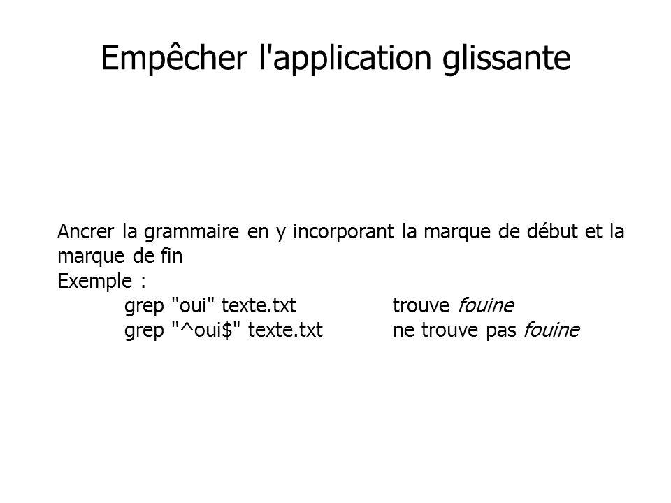 Ancrer la grammaire en y incorporant la marque de début et la marque de fin Exemple : grep