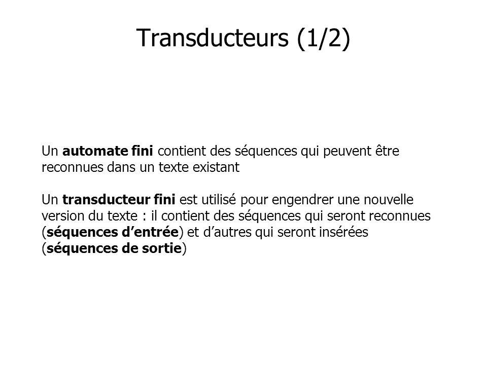 Un automate fini contient des séquences qui peuvent être reconnues dans un texte existant Un transducteur fini est utilisé pour engendrer une nouvelle