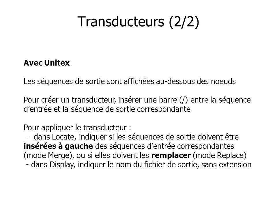 Avec Unitex Les séquences de sortie sont affichées au-dessous des noeuds Pour créer un transducteur, insérer une barre (/) entre la séquence dentrée e