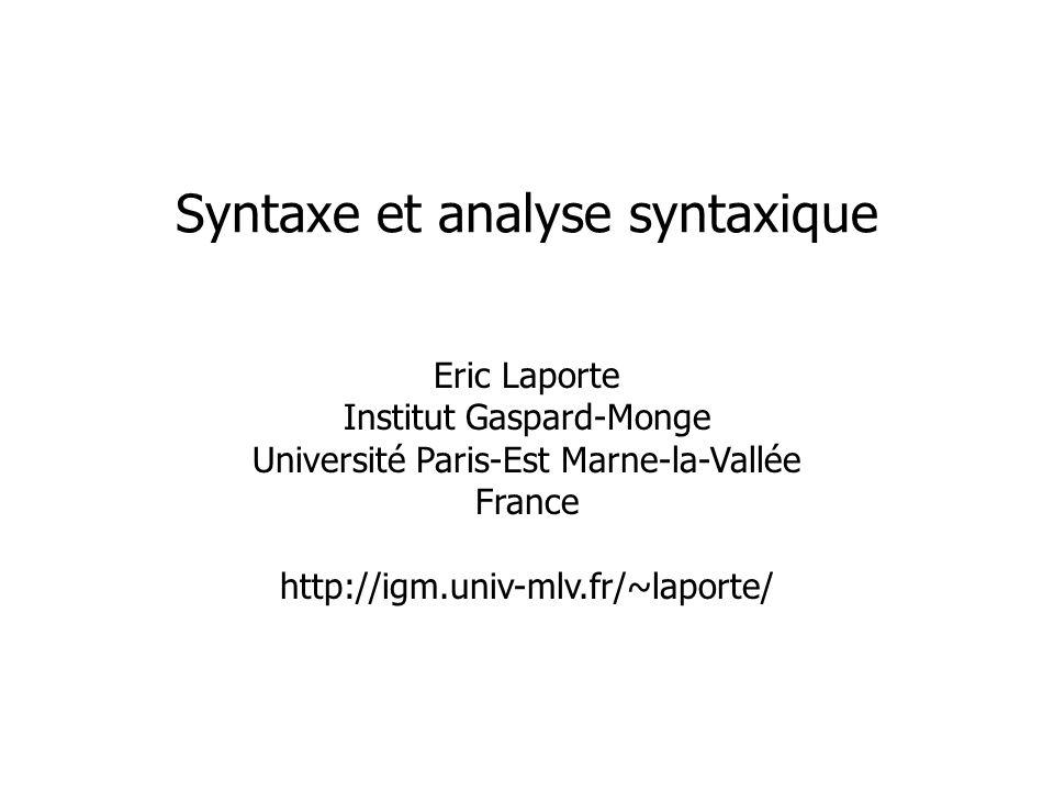Eric Laporte Institut Gaspard-Monge Université Paris-Est Marne-la-Vallée France http://igm.univ-mlv.fr/~laporte/ Syntaxe et analyse syntaxique