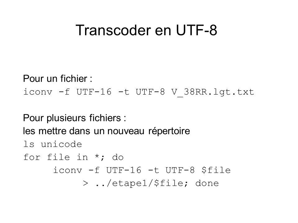 Transcoder en UTF-8 Pour un fichier : iconv -f UTF-16 -t UTF-8 V_38RR.lgt.txt Pour plusieurs fichiers : les mettre dans un nouveau répertoire ls unico