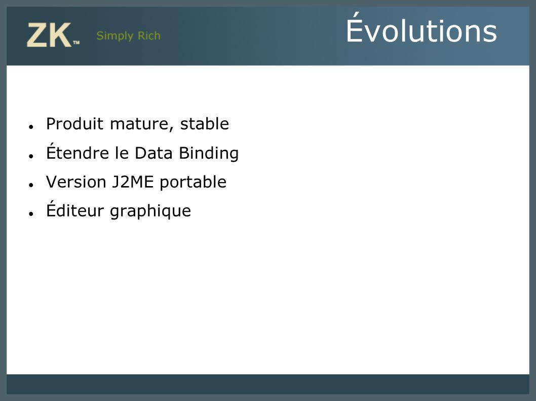 Produit mature, stable Étendre le Data Binding Version J2ME portable Éditeur graphique Évolutions