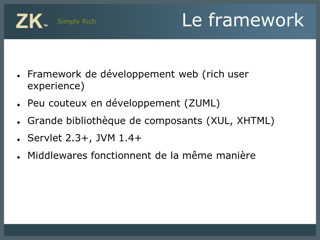 Supporte tous les navigateurs Pas de contraintes POO Ajax-based event-driven engine Le framework