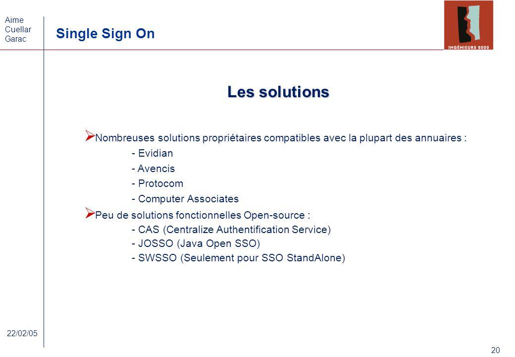Aime Cuellar Garac Single Sign On 20 22/02/05 Les solutions Nombreuses solutions propriétaires compatibles avec la plupart des annuaires : - Evidian -