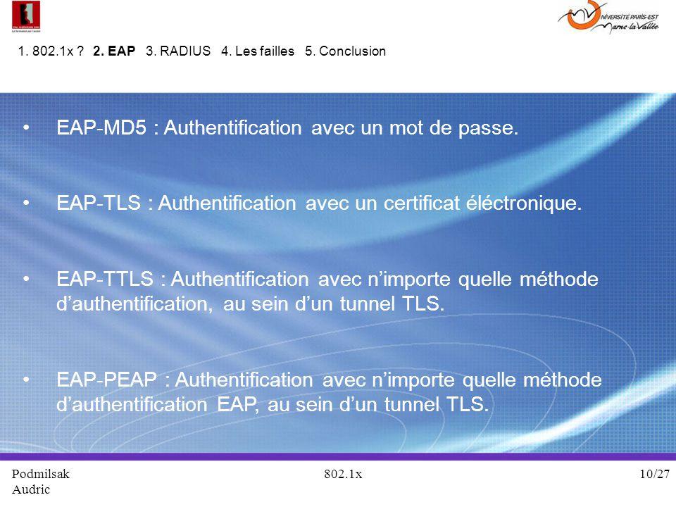 EAP-MD5 : Authentification avec un mot de passe. EAP-TLS : Authentification avec un certificat éléctronique. EAP-TTLS : Authentification avec nimporte