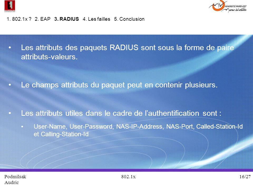 Les attributs des paquets RADIUS sont sous la forme de paire attributs-valeurs. Le champs attributs du paquet peut en contenir plusieurs. Les attribut