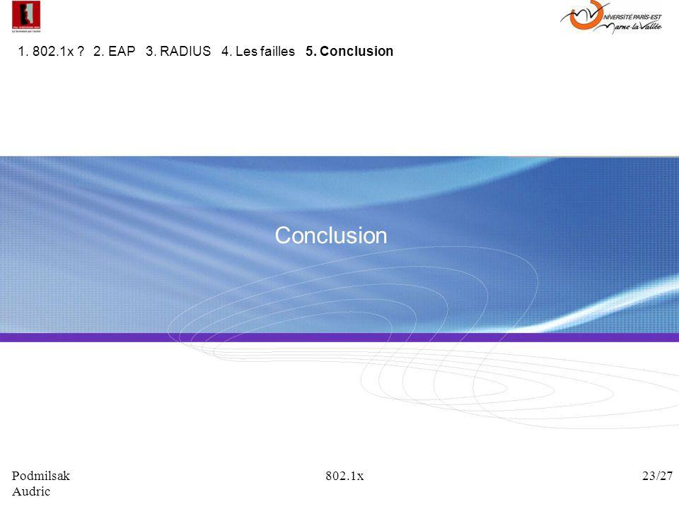 Conclusion 1. 802.1x ? 2. EAP 3. RADIUS 4. Les failles 5. Conclusion Podmilsak 802.1x 23/27 Audric