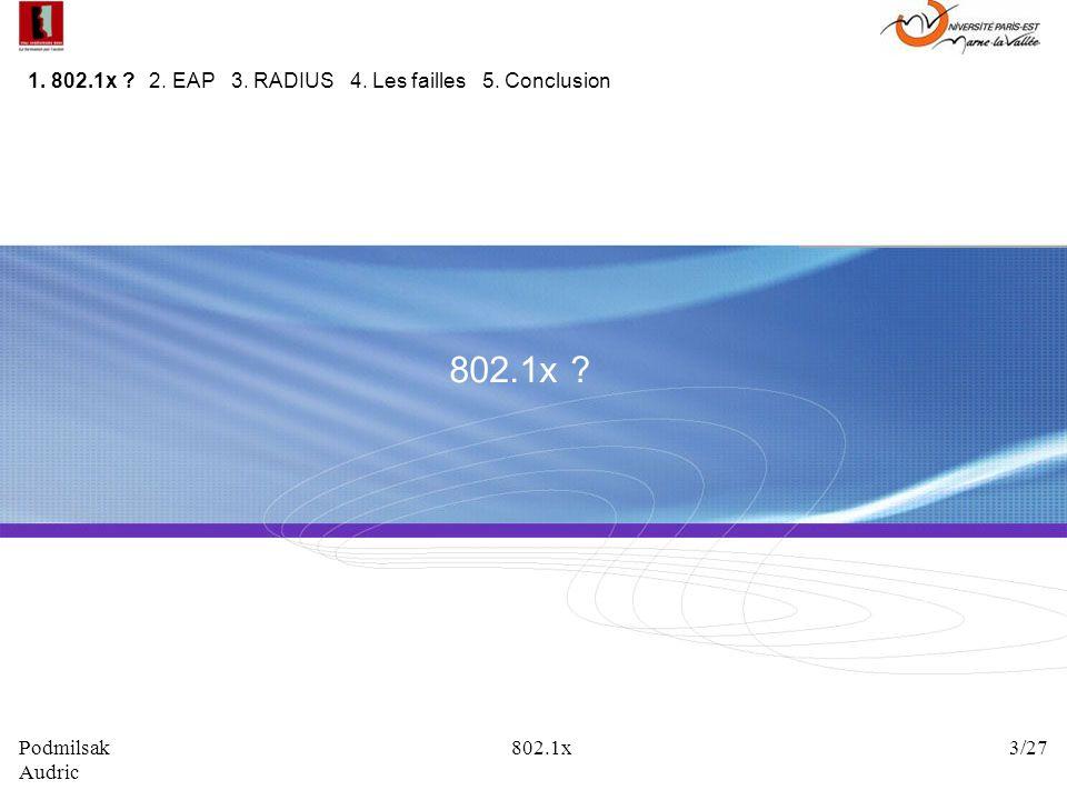 802.1x ? 1. 802.1x ? 2. EAP 3. RADIUS 4. Les failles 5. Conclusion Podmilsak 802.1x 3/27 Audric