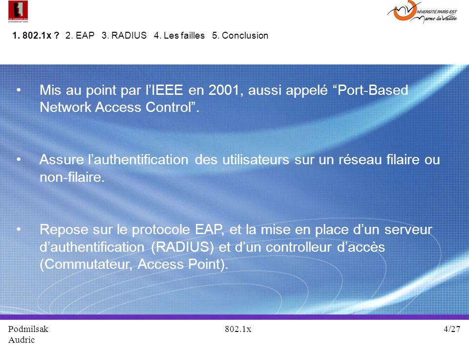 Mis au point par lIEEE en 2001, aussi appelé Port-Based Network Access Control. Assure lauthentification des utilisateurs sur un réseau filaire ou non