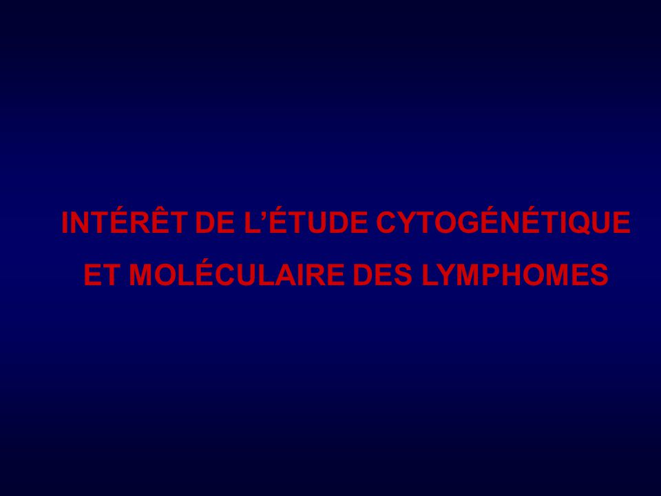 Caryotype = 80% FISH>90% PCR > 90% maladie résiduelle +++