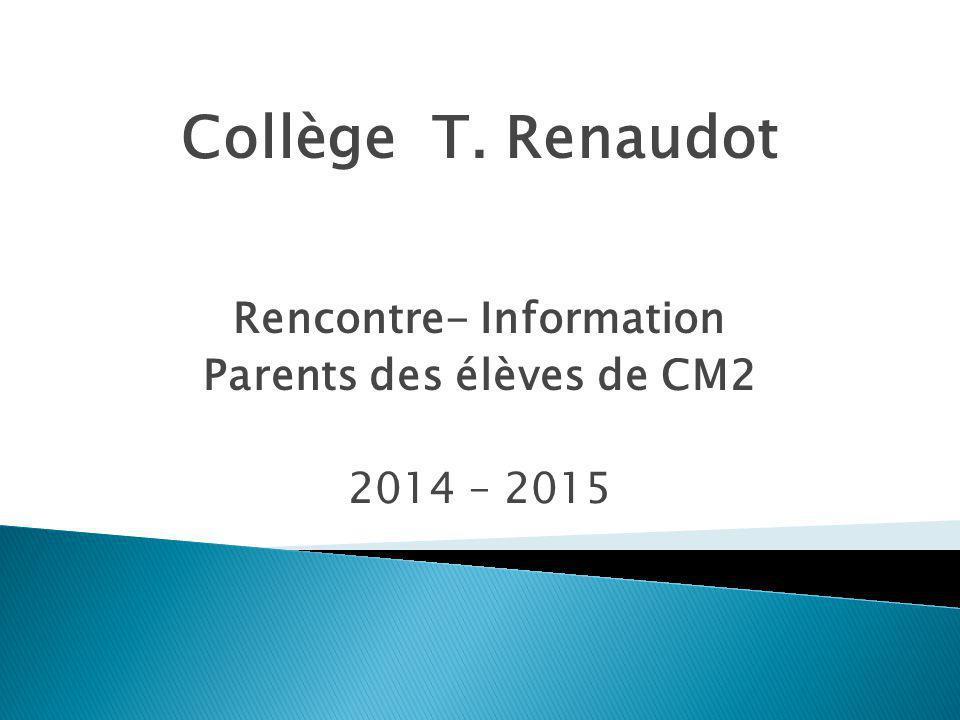 Collège T. Renaudot Rencontre- Information Parents des élèves de CM2 2014 – 2015