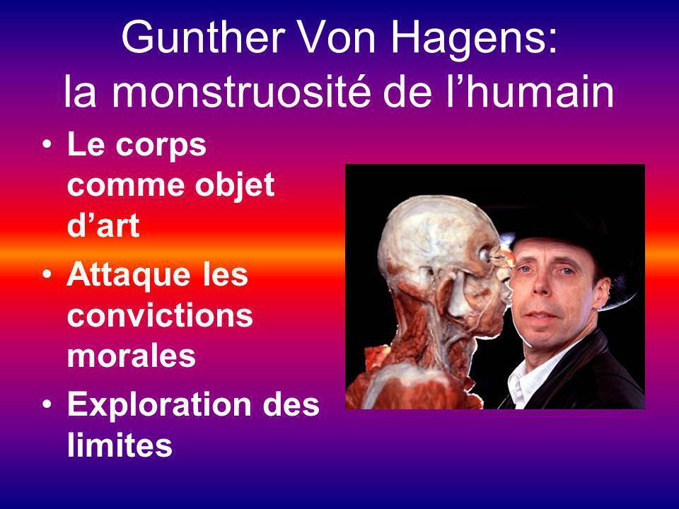 Gunther Von Hagens: la monstruosité de lhumain Le corps comme objet dart Attaque les convictions morales Exploration des limites