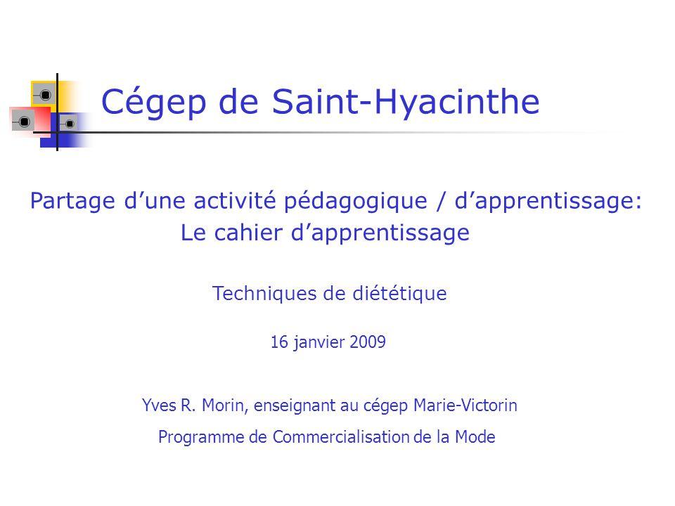 Cégep de Saint-Hyacinthe Techniques de diététique Partage dune activité pédagogique / dapprentissage: 16 janvier 2009 Le cahier dapprentissage Yves R.