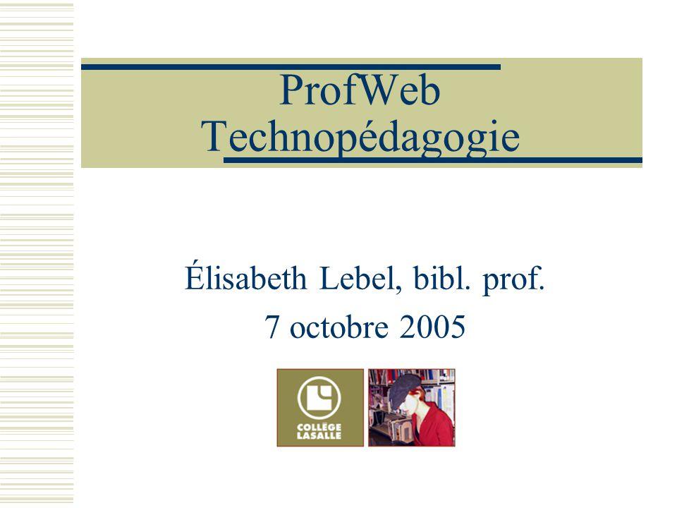 ProfWeb Technopédagogie Élisabeth Lebel, bibl. prof. 7 octobre 2005