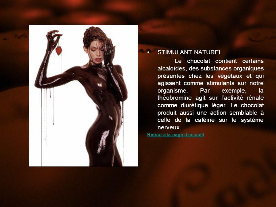 STIMULANT NATUREL Le chocolat contient certains alcaloïdes, des substances organiques présentes chez les végétaux et qui agissent comme stimulants sur notre organisme.