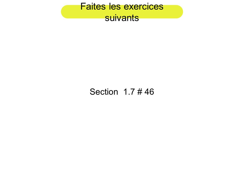 Faites les exercices suivants Section 1.7 # 46