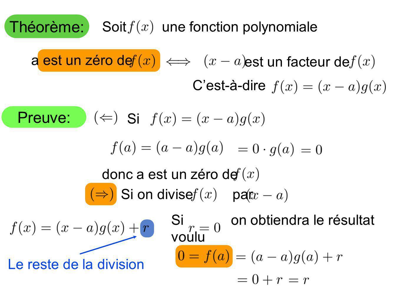 Théorème: Preuve: Le reste de la division Soit une fonction polynomiale a est un zéro de est un facteur de Cest-à-dire Si donc a est un zéro de Si on