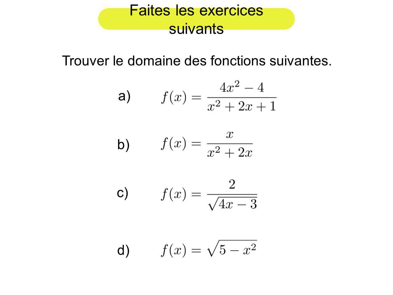 Faites les exercices suivants Trouver le domaine des fonctions suivantes. a) b) c) d)