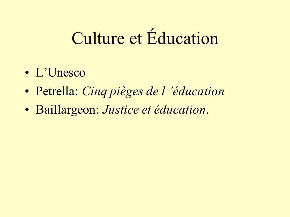 Culture et Éducation LUnesco Petrella: Cinq pièges de l éducation Baillargeon: Justice et éducation.