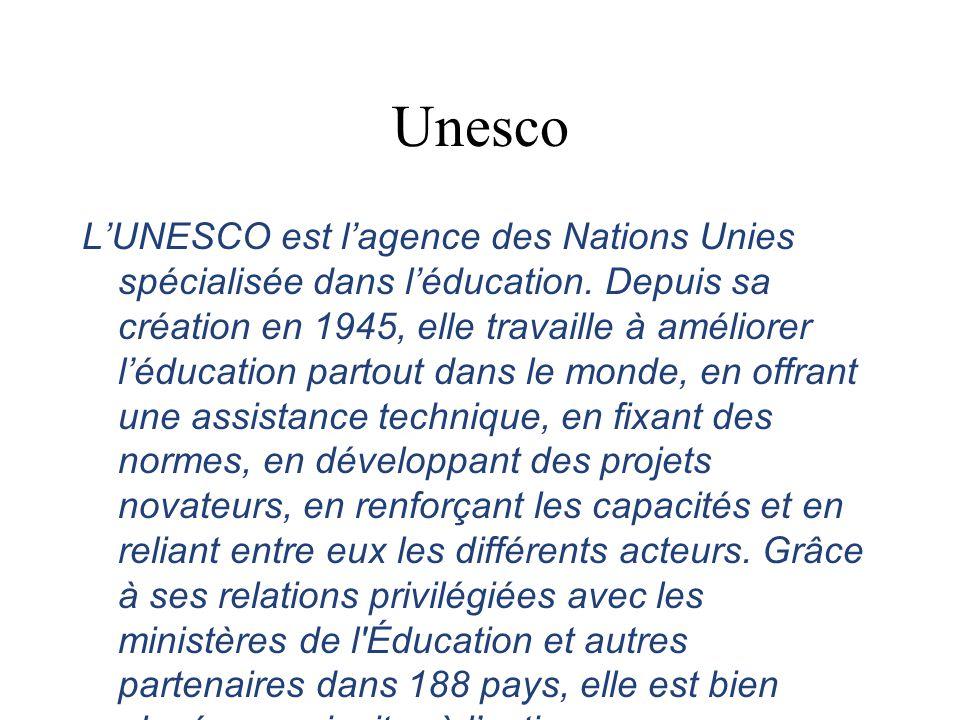 Unesco LUNESCO est lagence des Nations Unies spécialisée dans léducation.