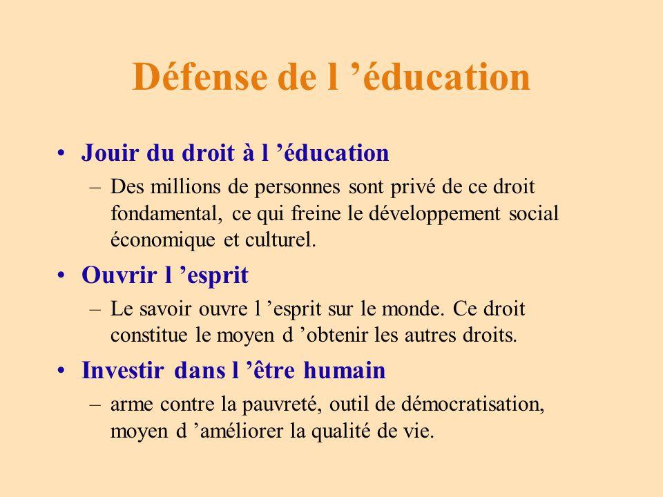 Défense de l éducation Jouir du droit à l éducation –Des millions de personnes sont privé de ce droit fondamental, ce qui freine le développement social économique et culturel.
