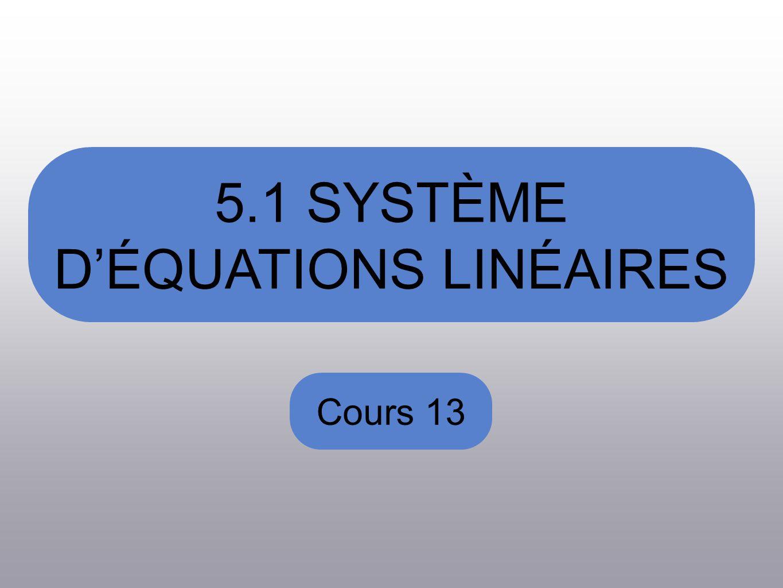 5.1 SYSTÈME DÉQUATIONS LINÉAIRES Cours 13