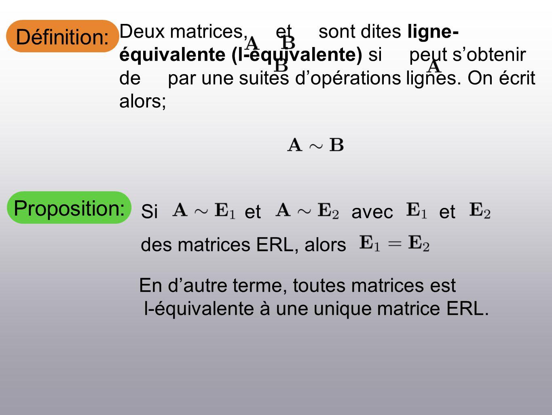 Définition: En dautre terme, toutes matrices est l-équivalente à une unique matrice ERL. Sietavecet des matrices ERL, alors Deux matrices, et sont dit
