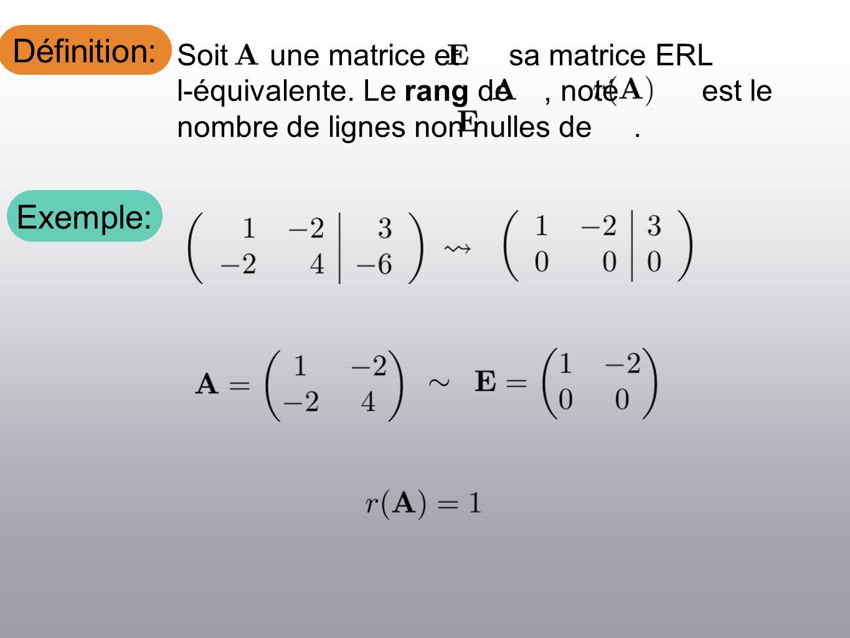 Définition: Soit une matrice et sa matrice ERL l-équivalente. Le rang de, noté est le nombre de lignes non nulles de. Exemple: