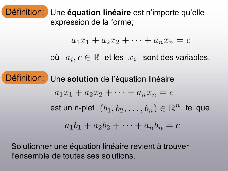 Définition: Une équation linéaire est nimporte quelle expression de la forme; oùet lessont des variables. Une solution de léquation linéaire est un n-