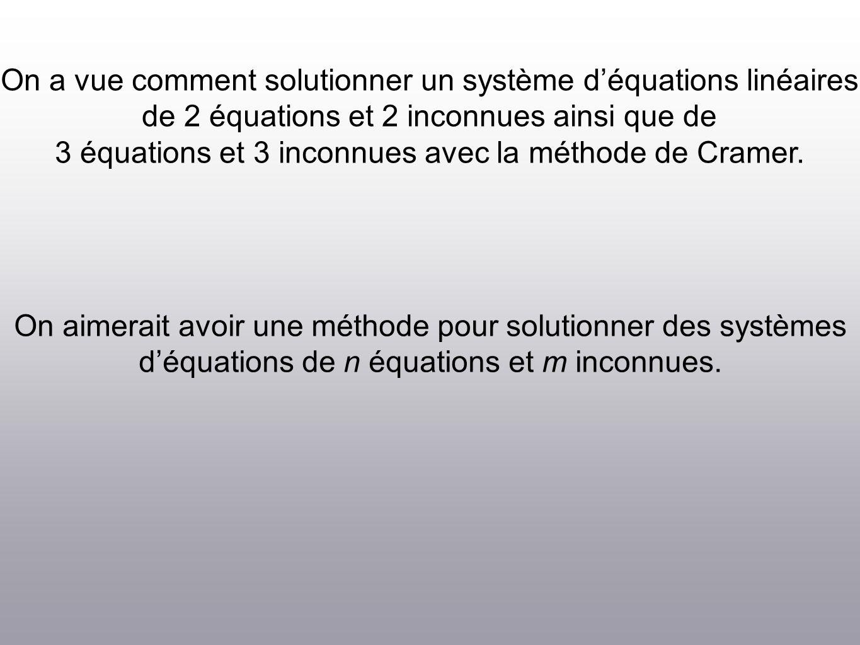 On a vue comment solutionner un système déquations linéaires de 2 équations et 2 inconnues ainsi que de 3 équations et 3 inconnues avec la méthode de