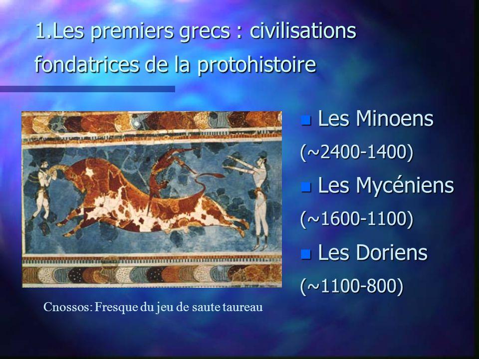 1.Les premiers grecs : civilisations fondatrices de la protohistoire n Les Minoens (~2400-1400) n Les Mycéniens (~1600-1100) n Les Doriens (~1100-800) Cnossos: Fresque du jeu de saute taureau