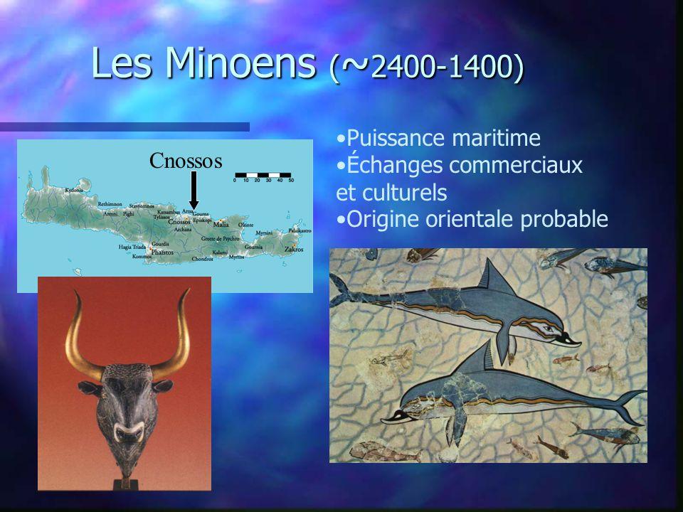 Les Minoens ( ~ 2400-1400) Cnossos Puissance maritime Échanges commerciaux et culturels Origine orientale probable