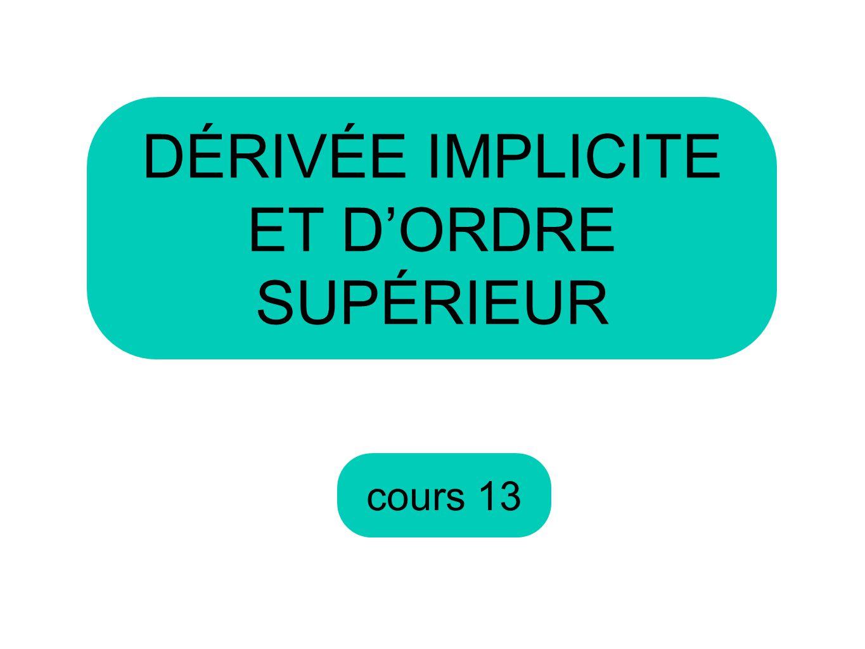 cours 13 DÉRIVÉE IMPLICITE ET DORDRE SUPÉRIEUR