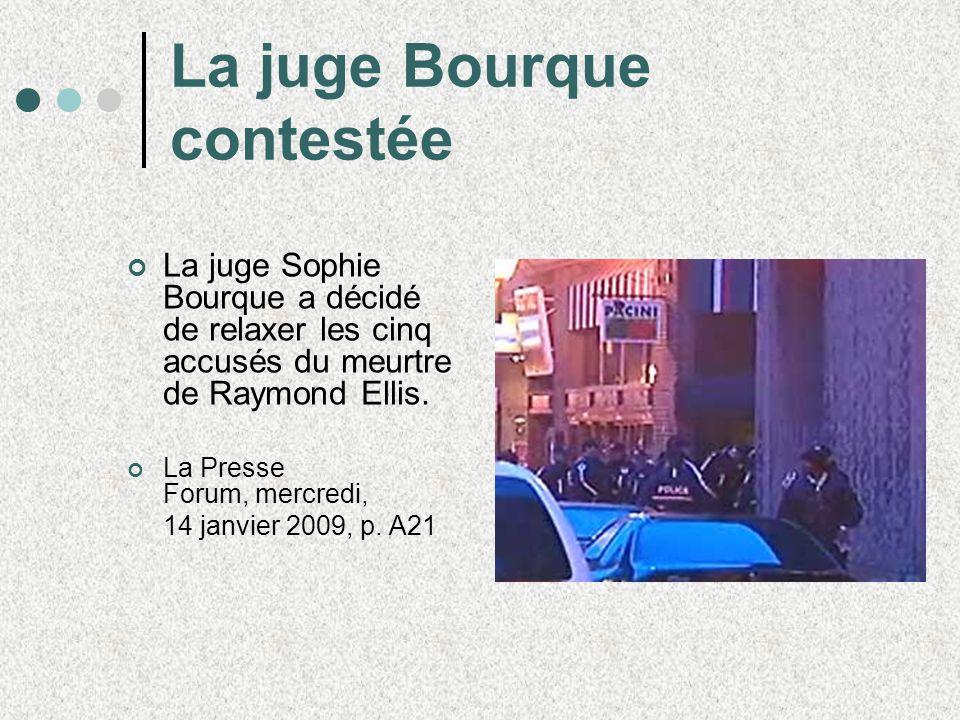 La juge Bourque contestée La juge Sophie Bourque a décidé de relaxer les cinq accusés du meurtre de Raymond Ellis. La Presse Forum, mercredi, 14 janvi