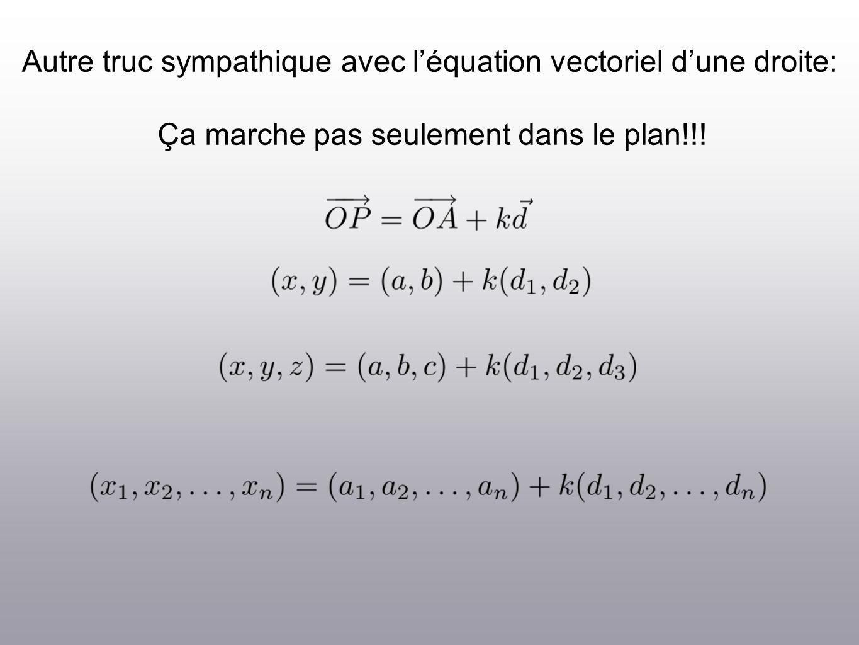 Autre truc sympathique avec léquation vectoriel dune droite: Ça marche pas seulement dans le plan!!!