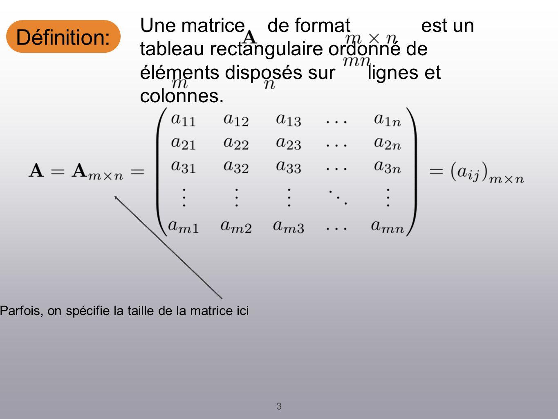 Définition: 3 Une matrice de format est un tableau rectangulaire ordonné de éléments disposés sur lignes et colonnes.