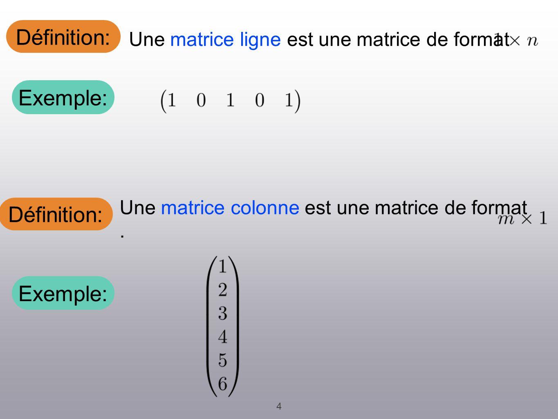 Définition: 4 Une matrice ligne est une matrice de format.