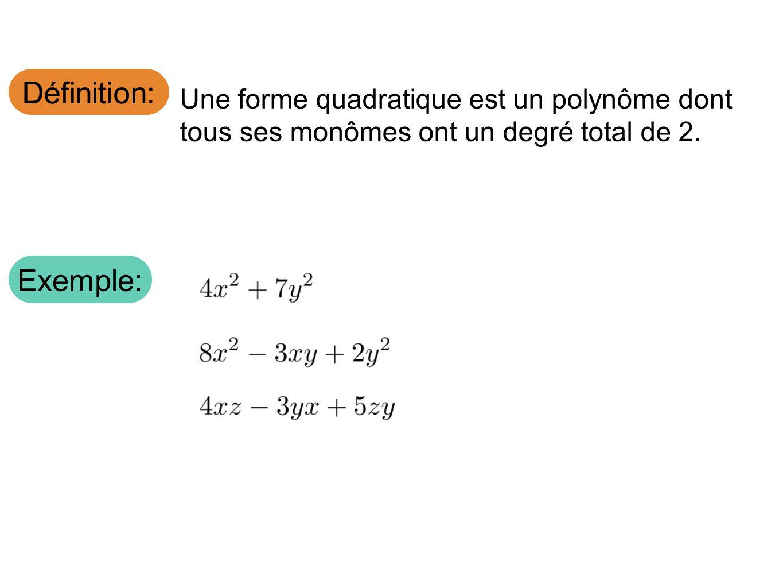 Définition: Une forme quadratique est un polynôme dont tous ses monômes ont un degré total de 2.