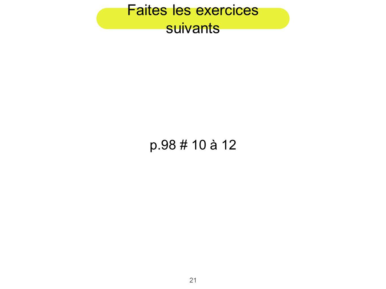 21 Faites les exercices suivants p.98 # 10 à 12