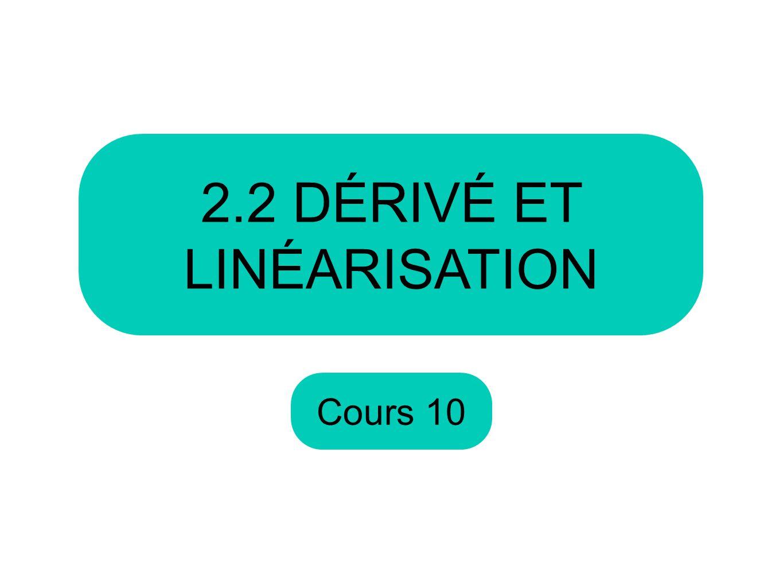 Cours 10 2.2 DÉRIVÉ ET LINÉARISATION
