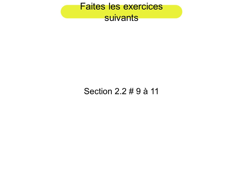 Faites les exercices suivants Section 2.2 # 9 à 11