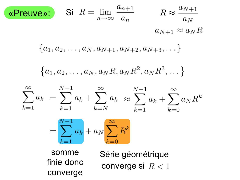 Série géométrique converge si somme finie donc converge «Preuve»: Si