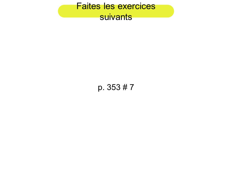Faites les exercices suivants p. 353 # 7