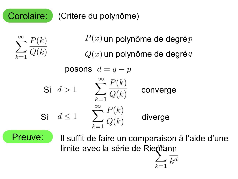 Corolaire: Preuve: (Critère du polynôme) un polynôme de degré posons SiconvergeSidiverge Il suffit de faire un comparaison à laide dune limite avec la