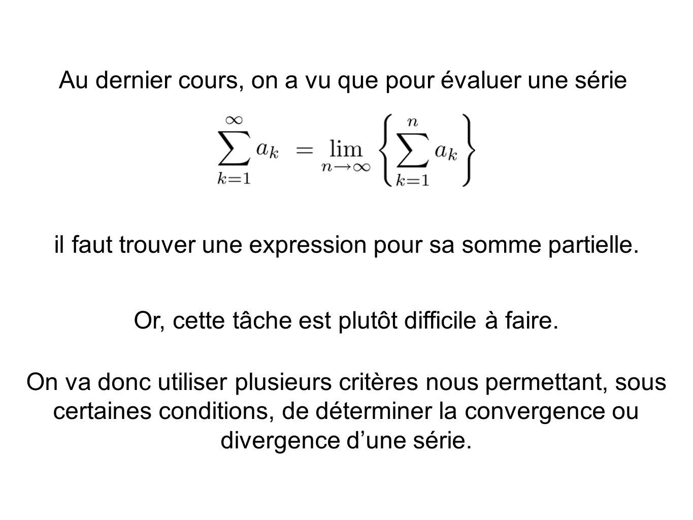 Au dernier cours, on a vu que pour évaluer une série il faut trouver une expression pour sa somme partielle. Or, cette tâche est plutôt difficile à fa