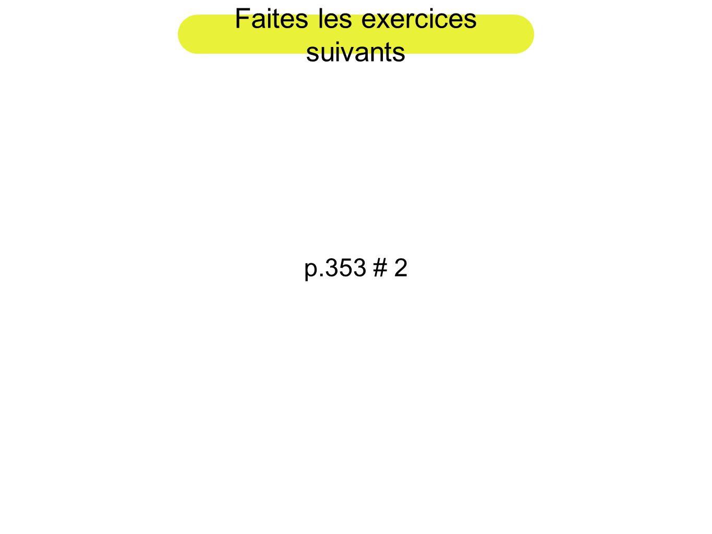 Faites les exercices suivants p.353 # 2