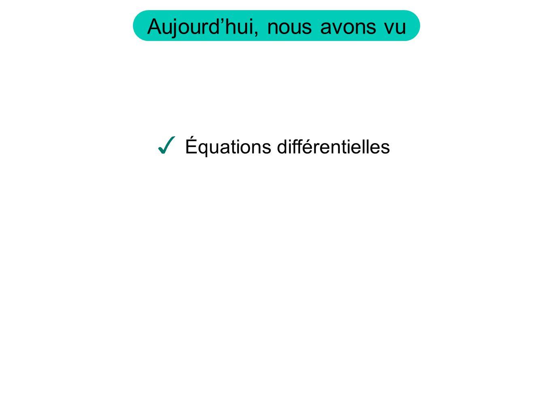 Aujourdhui, nous avons vu Équations différentielles
